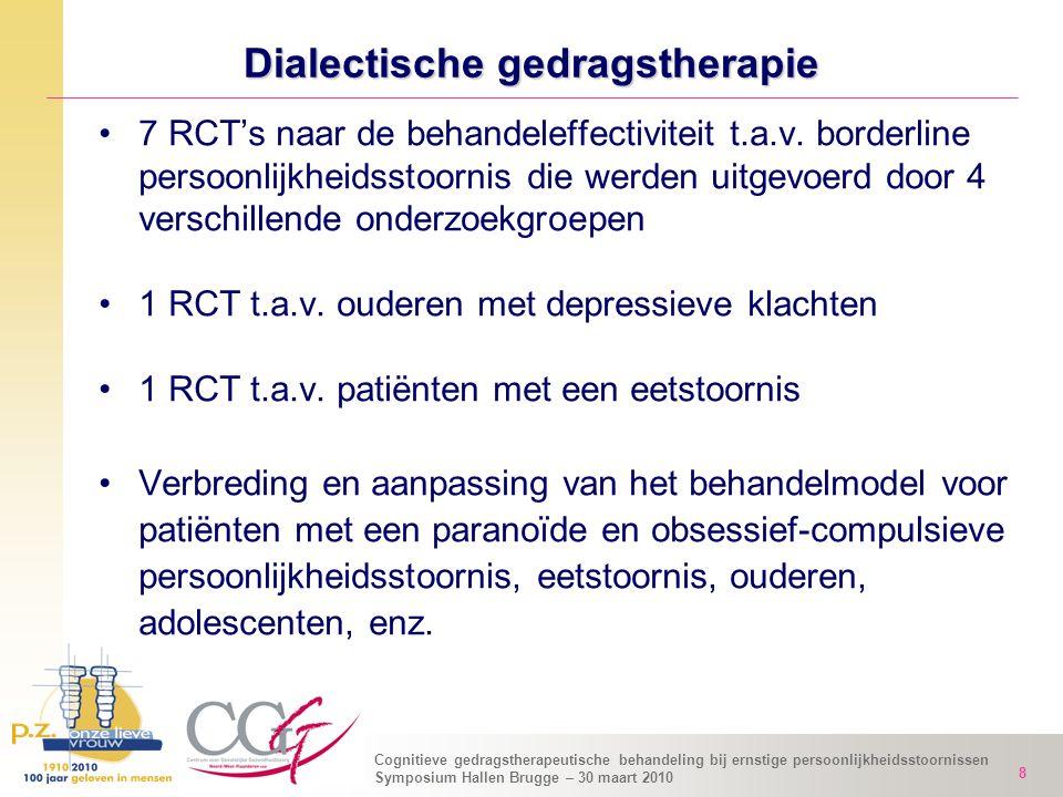 Cognitieve gedragstherapeutische behandeling bij ernstige persoonlijkheidsstoornissen Symposium Hallen Brugge – 30 maart 2010 8 Dialectische gedragsth