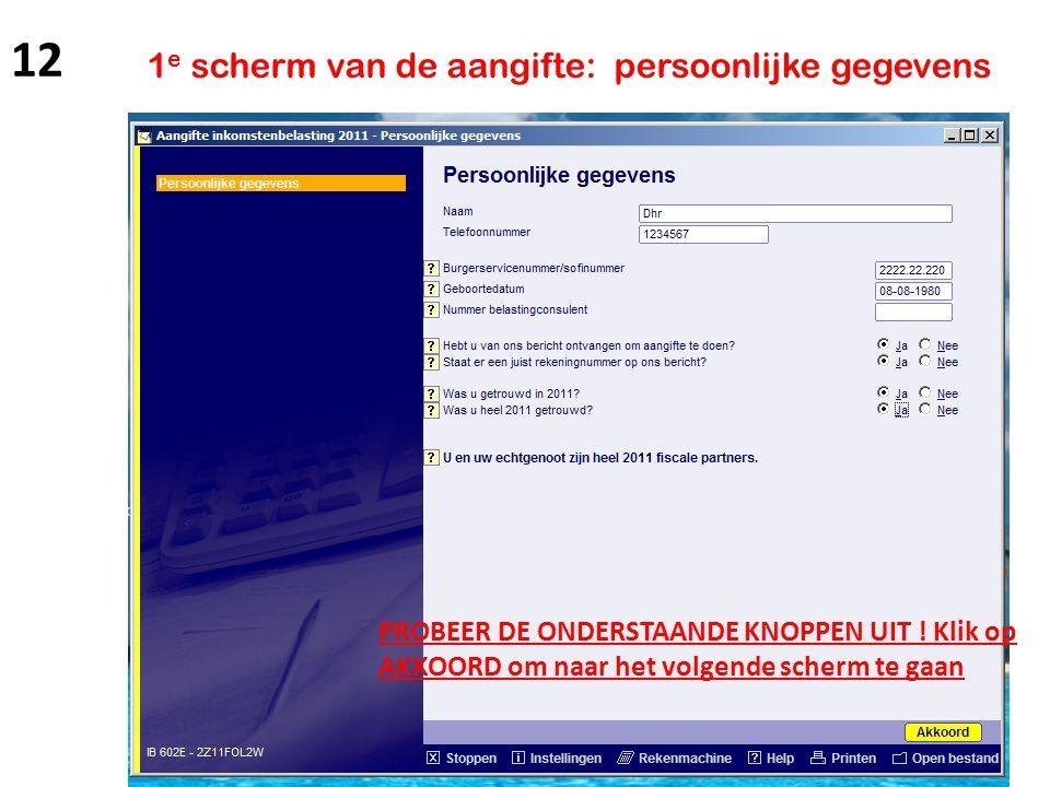 1 e scherm van de aangifte: persoonlijke gegevens PROBEER DE ONDERSTAANDE KNOPPEN UIT ! Klik op AKKOORD om naar het volgende scherm te gaan 12