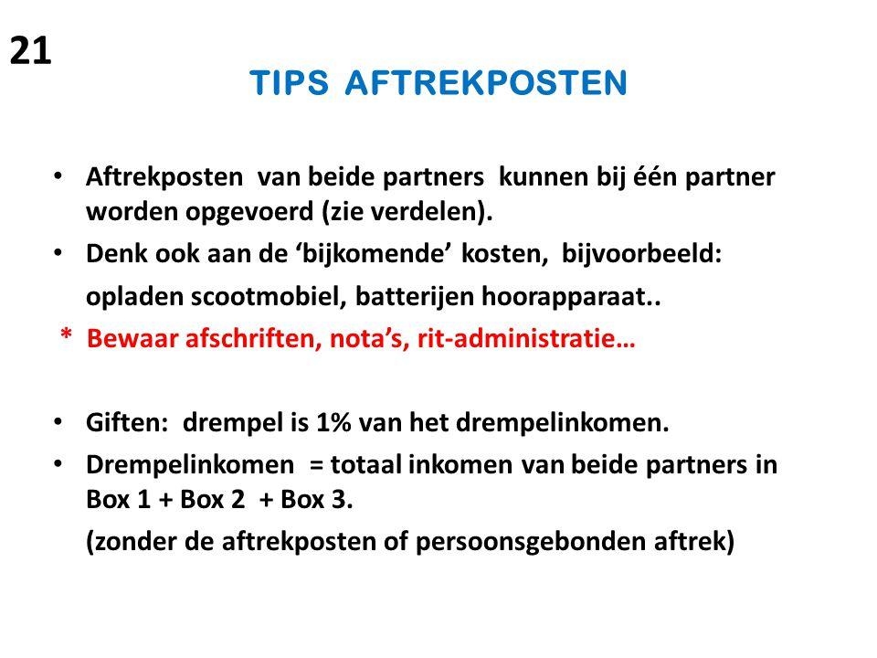 TIPS AFTREKPOSTEN Aftrekposten van beide partners kunnen bij één partner worden opgevoerd (zie verdelen). Denk ook aan de 'bijkomende' kosten, bijvoor