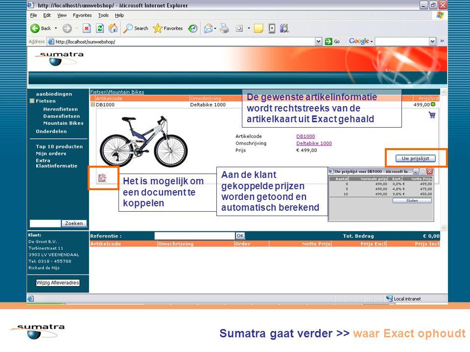 De gewenste artikelinformatie wordt rechtstreeks van de artikelkaart uit Exact gehaald Aan de klant gekoppelde prijzen worden getoond en automatisch berekend Het is mogelijk om een document te koppelen Sumatra gaat verder >> waar Exact ophoudt