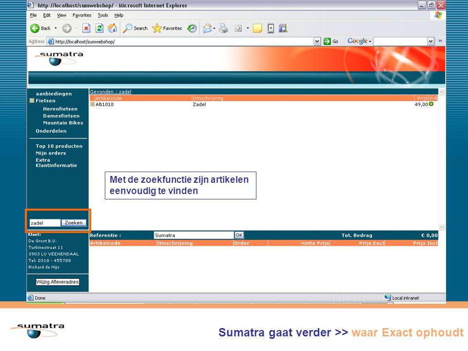 Met de zoekfunctie zijn artikelen eenvoudig te vinden Sumatra gaat verder >> waar Exact ophoudt