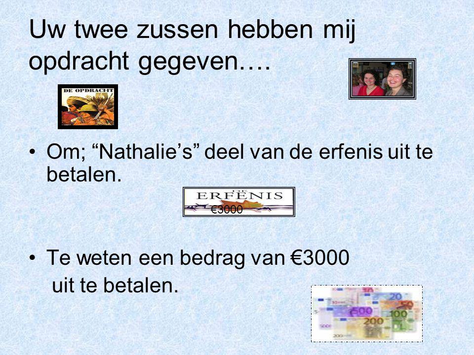 """Uw twee zussen hebben mij opdracht gegeven…. Om; """"Nathalie's"""" deel van de erfenis uit te betalen. Te weten een bedrag van €3000 uit te betalen. €3000"""