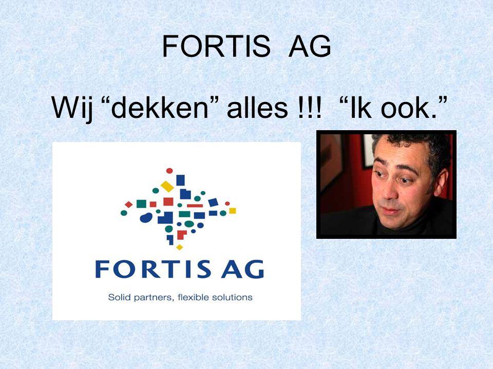 """FORTIS AG Wij """"dekken"""" alles !!! """"Ik ook."""""""
