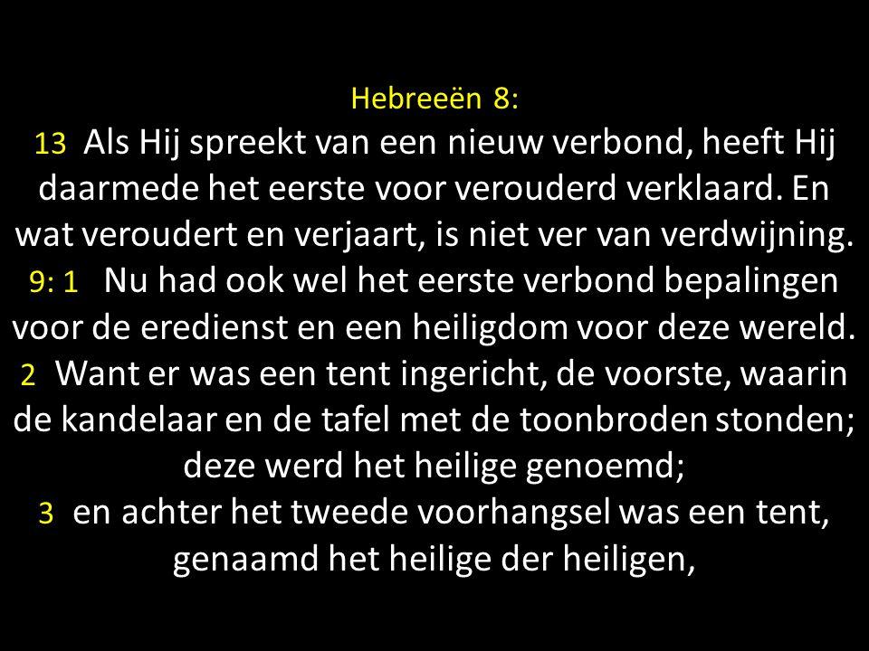 Hebreeën 8: 13 Als Hij spreekt van een nieuw verbond, heeft Hij daarmede het eerste voor verouderd verklaard. En wat veroudert en verjaart, is niet ve