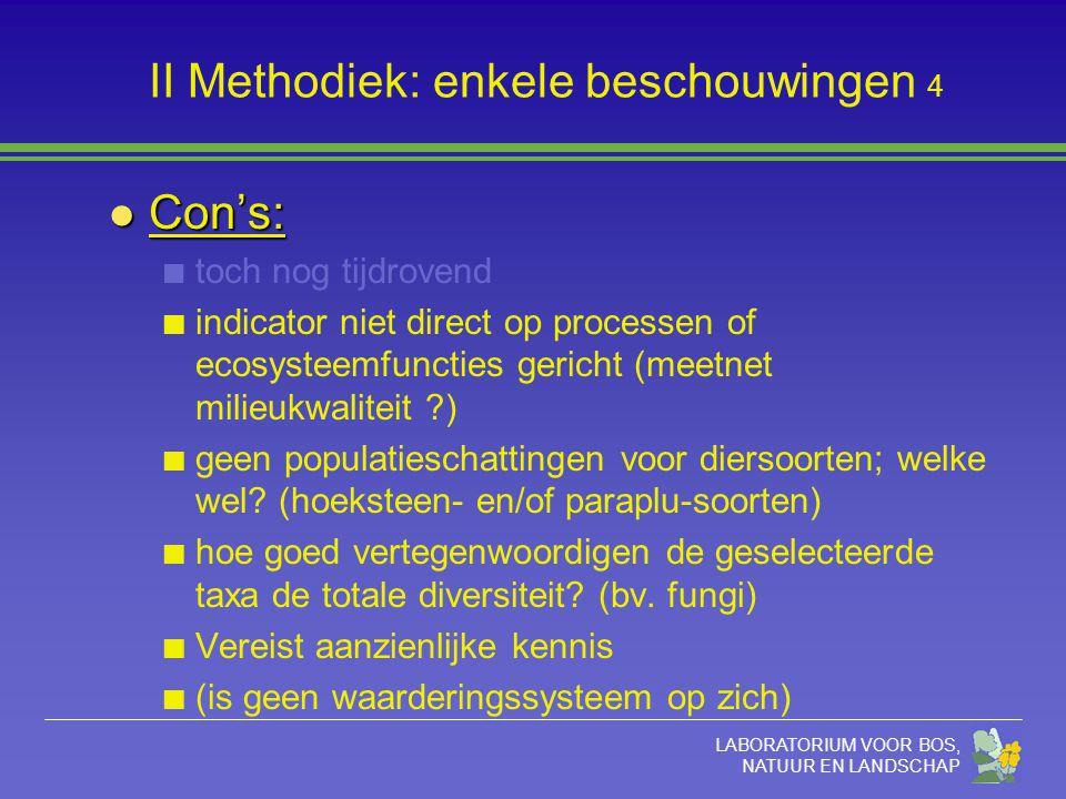 LABORATORIUM VOOR BOS, NATUUR EN LANDSCHAP II Methodiek: enkele beschouwingen 4 l Con's: toch nog tijdrovend indicator niet direct op processen of eco