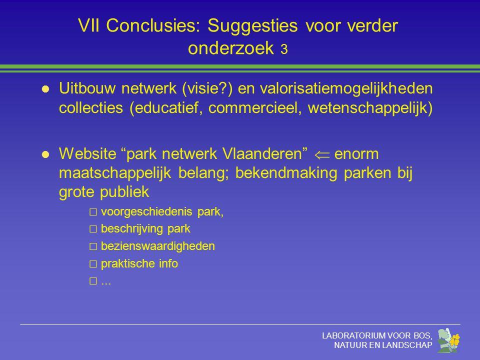 LABORATORIUM VOOR BOS, NATUUR EN LANDSCHAP VII Conclusies: Suggesties voor verder onderzoek 3 l Uitbouw netwerk (visie?) en valorisatiemogelijkheden c
