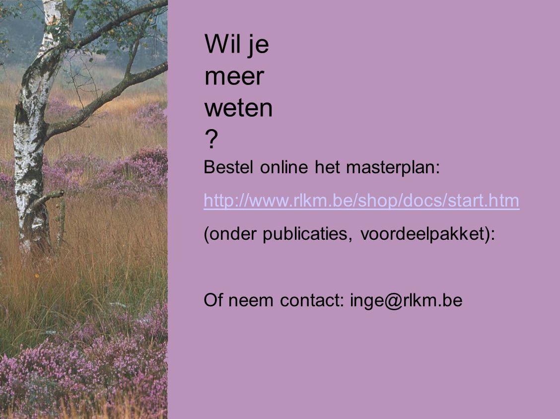 Bestel online het masterplan: http://www.rlkm.be/shop/docs/start.htm (onder publicaties, voordeelpakket): Of neem contact: inge@rlkm.be Wil je meer weten ?