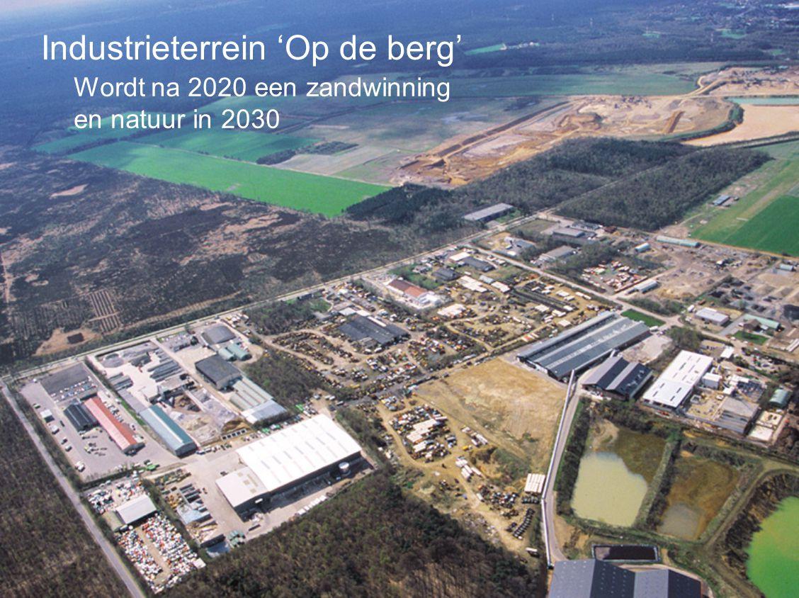 Industrieterrein 'Op de berg' Wordt na 2020 een zandwinning en natuur in 2030