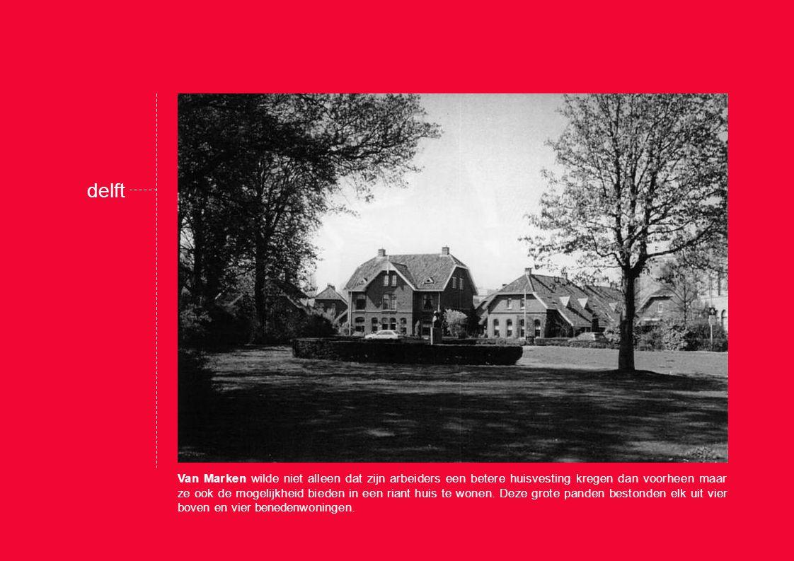 delft Van Marken wilde niet alleen dat zijn arbeiders een betere huisvesting kregen dan voorheen maar ze ook de mogelijkheid bieden in een riant huis te wonen.