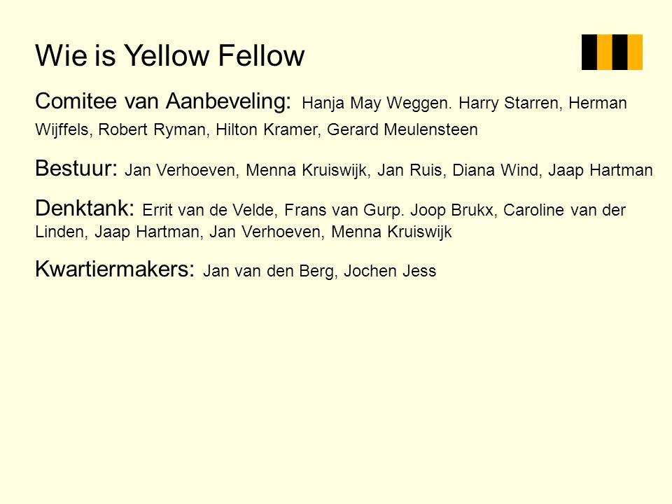 Wie is Yellow Fellow Comitee van Aanbeveling: Hanja May Weggen. Harry Starren, Herman Wijffels, Robert Ryman, Hilton Kramer, Gerard Meulensteen Bestuu