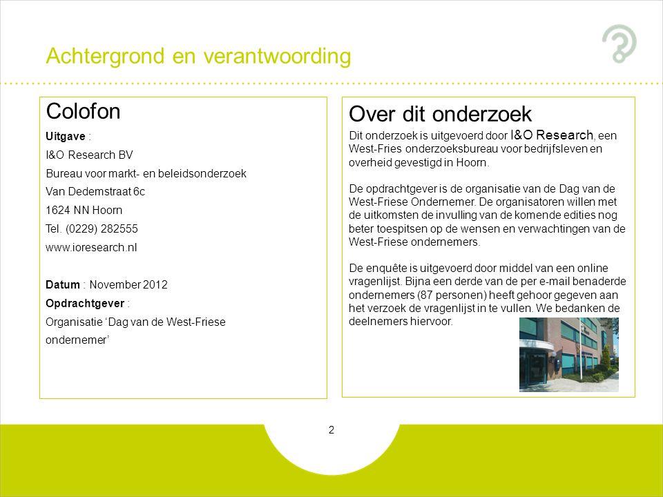 2 Achtergrond en verantwoording Colofon Uitgave : I&O Research BV Bureau voor markt- en beleidsonderzoek Van Dedemstraat 6c 1624 NN Hoorn Tel. (0229)