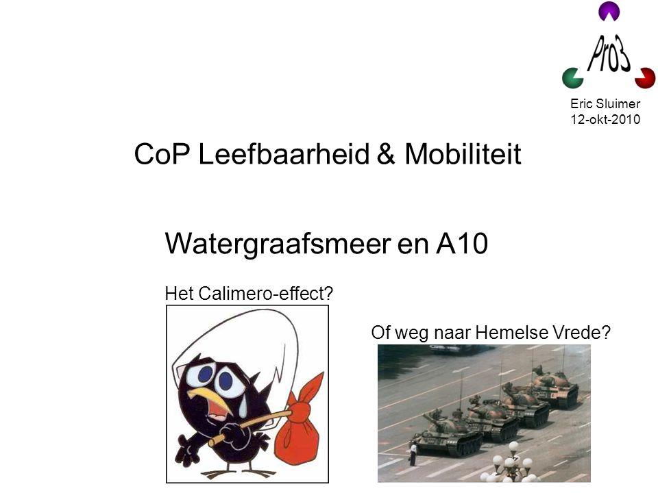 Watergraafsmeer en A10 Het Calimero-effect? CoP Leefbaarheid & Mobiliteit Of weg naar Hemelse Vrede? Eric Sluimer 12-okt-2010