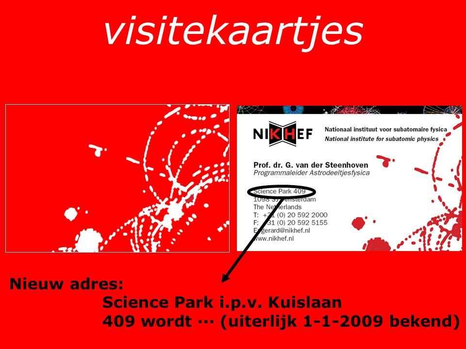 visitekaartjes Nieuw adres: Science Park i.p.v. Kuislaan 409 wordt ··· (uiterlijk 1-1-2009 bekend)
