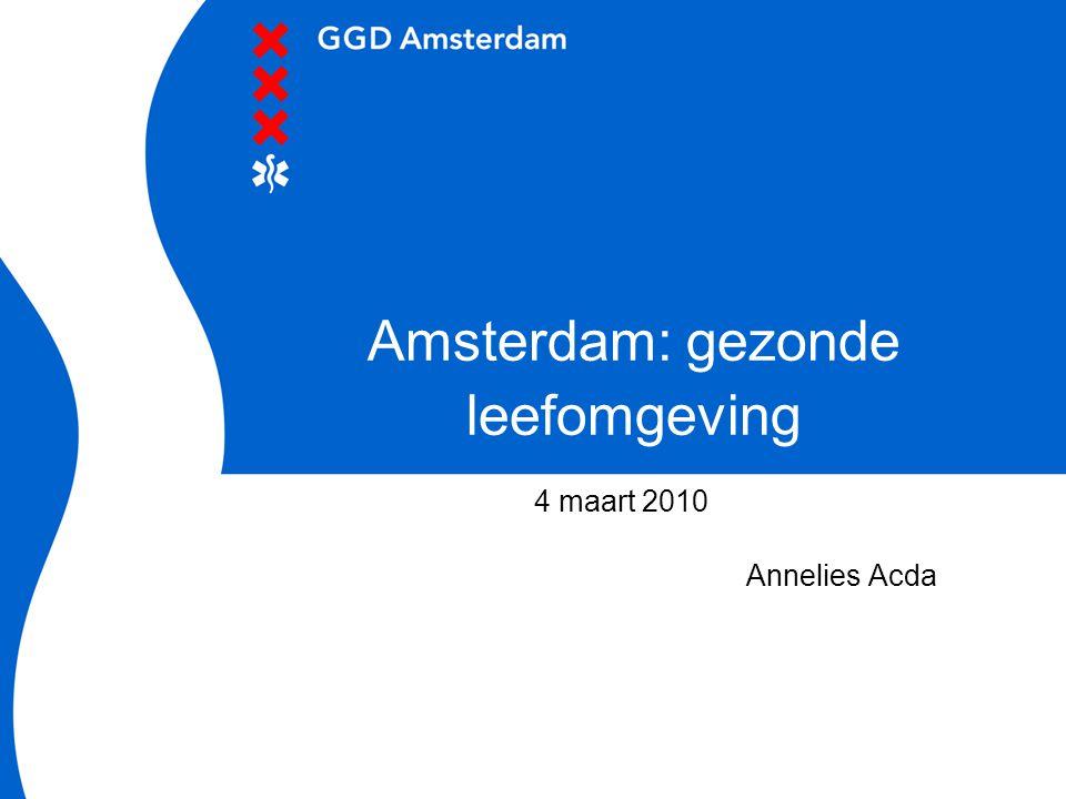 Amsterdam: gezonde leefomgeving 4 maart 2010 Annelies Acda