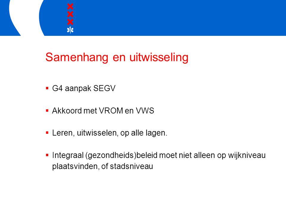 Samenhang en uitwisseling  G4 aanpak SEGV  Akkoord met VROM en VWS  Leren, uitwisselen, op alle lagen.