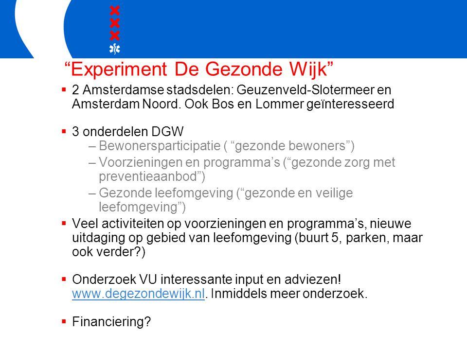 Experiment De Gezonde Wijk  2 Amsterdamse stadsdelen: Geuzenveld-Slotermeer en Amsterdam Noord.