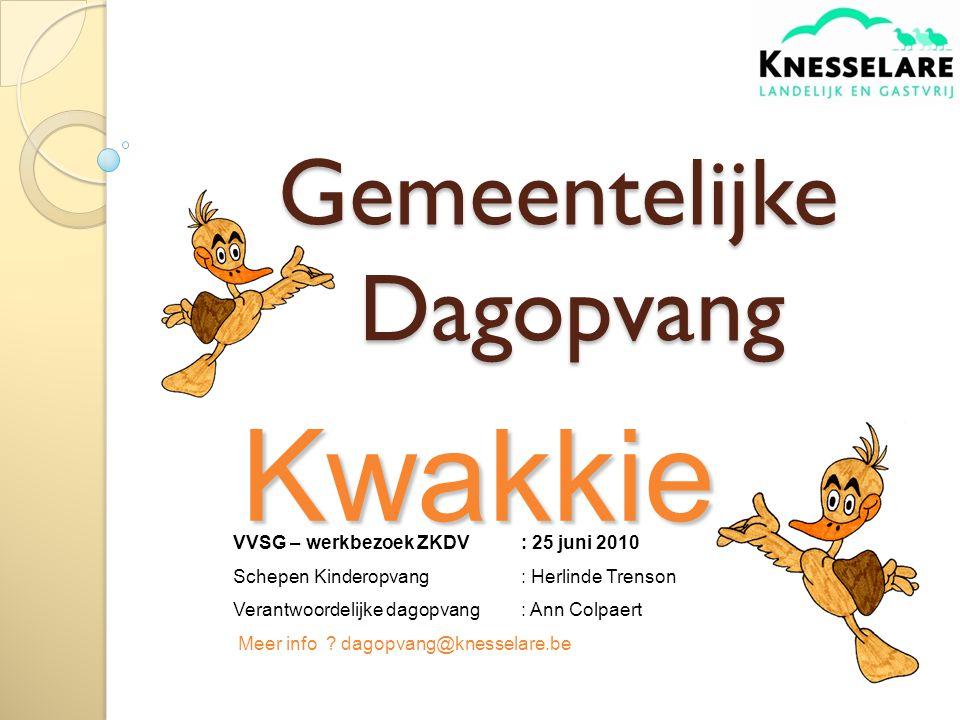 Gemeentelijke Dagopvang Kwakkie VVSG – werkbezoek ZKDV: 25 juni 2010 Schepen Kinderopvang : Herlinde Trenson Verantwoordelijke dagopvang: Ann Colpaert Meer info .