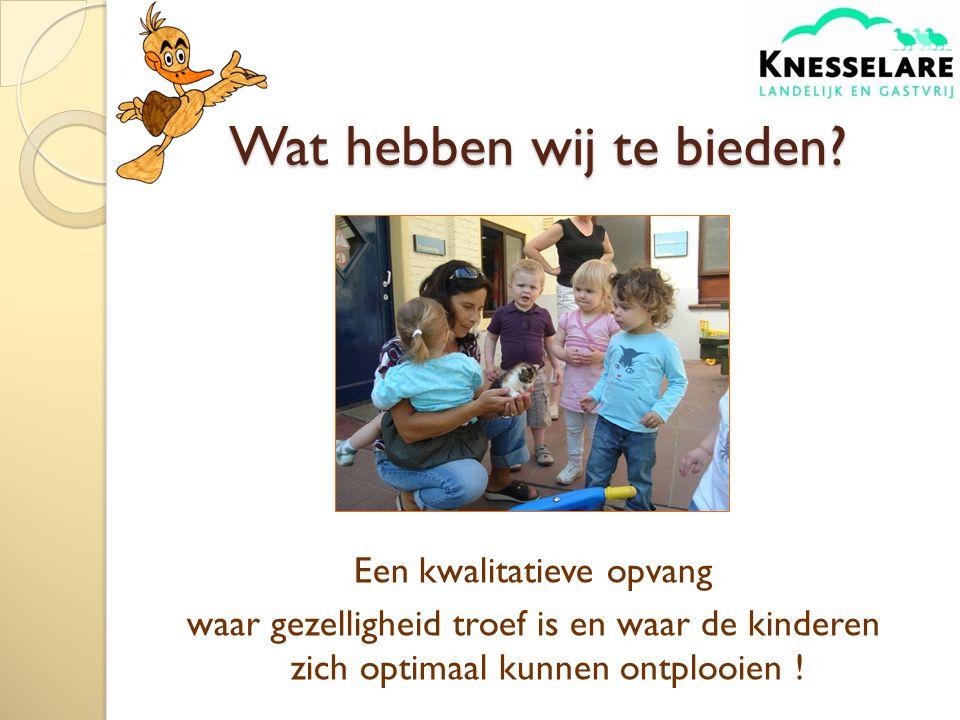 Een kwalitatieve opvang waar gezelligheid troef is en waar de kinderen zich optimaal kunnen ontplooien .