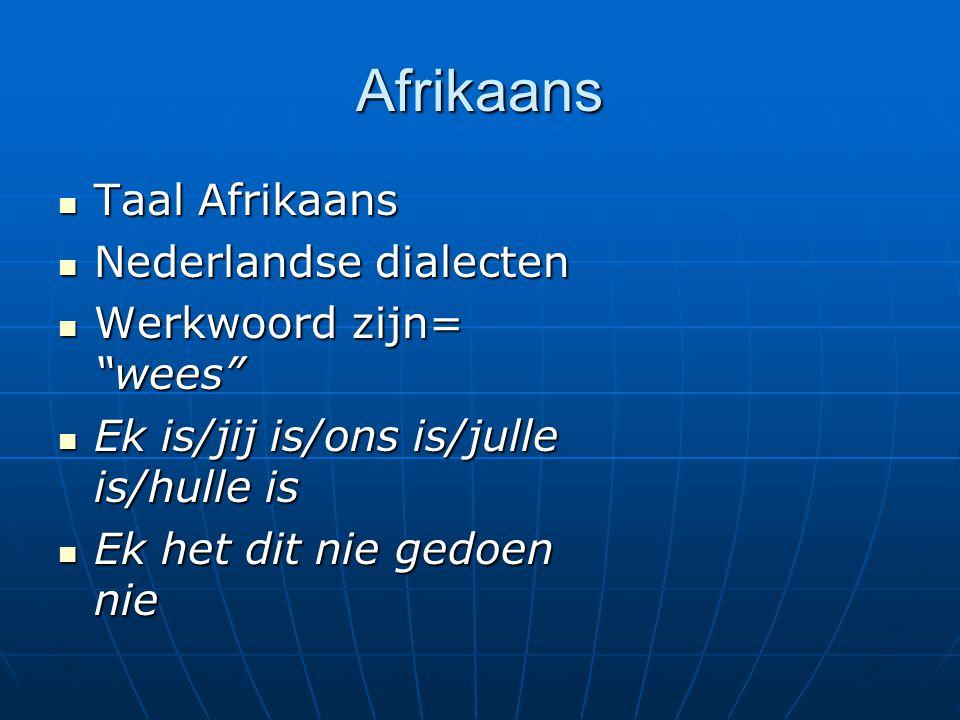 """Afrikaans Taal Afrikaans Taal Afrikaans Nederlandse dialecten Nederlandse dialecten Werkwoord zijn= """"wees"""" Werkwoord zijn= """"wees"""" Ek is/jij is/ons is/"""