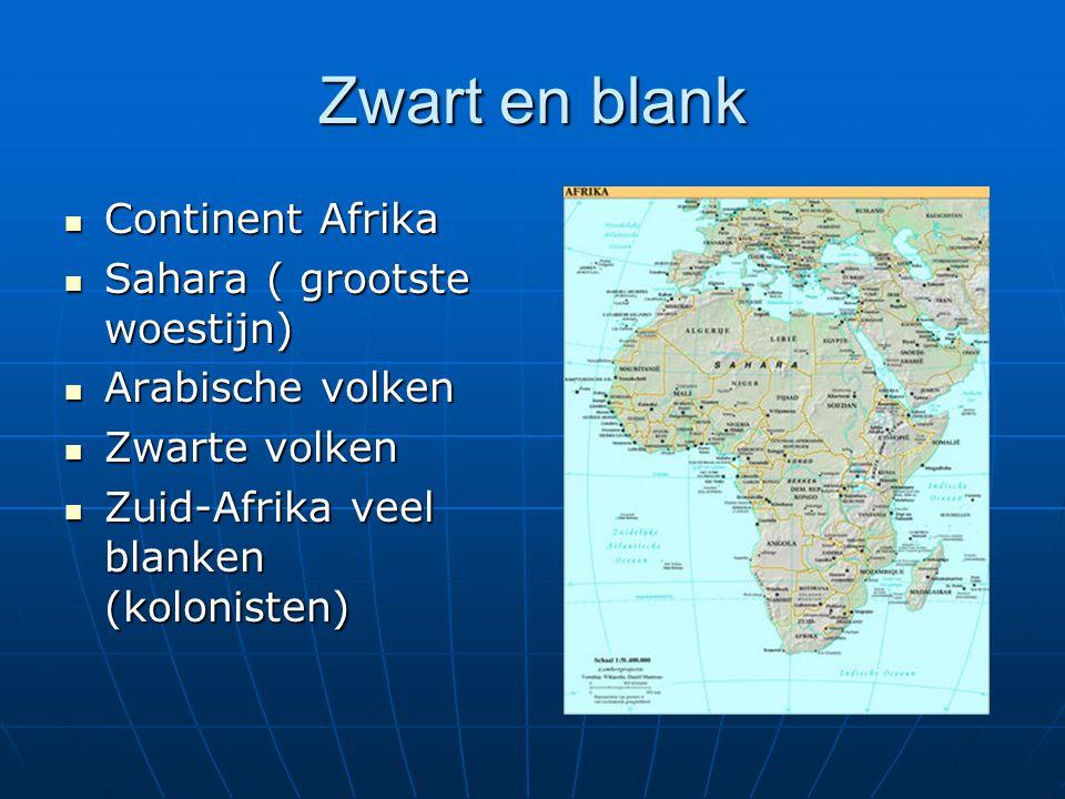 Zwart en blank Continent Afrika Continent Afrika Sahara ( grootste woestijn) Sahara ( grootste woestijn) Arabische volken Arabische volken Zwarte volk