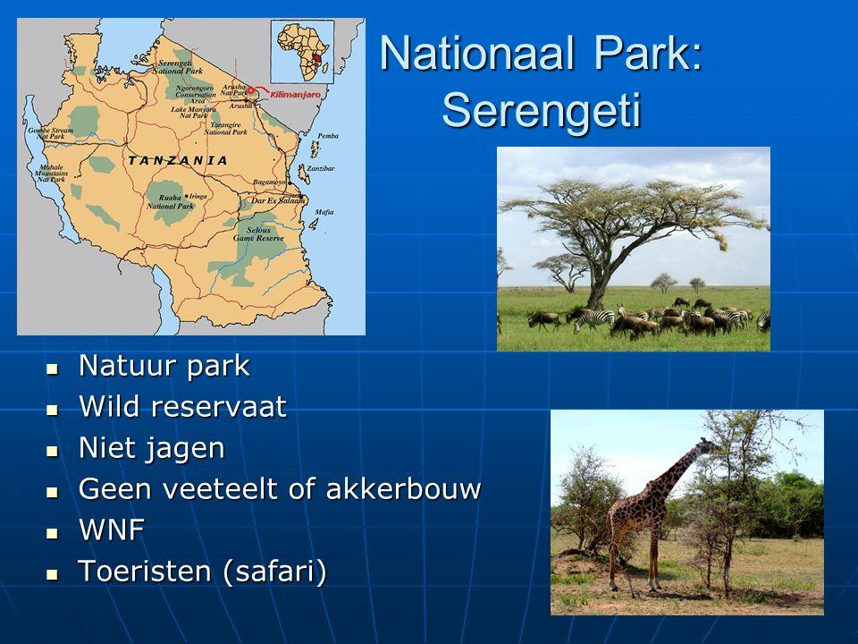 Nationaal Park: Serengeti Natuur park Natuur park Wild reservaat Wild reservaat Niet jagen Niet jagen Geen veeteelt of akkerbouw Geen veeteelt of akke