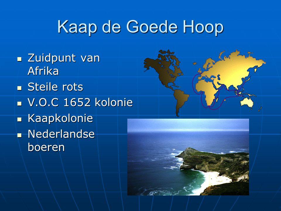 Kaap de Goede Hoop Zuidpunt van Afrika Zuidpunt van Afrika Steile rots Steile rots V.O.C 1652 kolonie V.O.C 1652 kolonie Kaapkolonie Kaapkolonie Neder