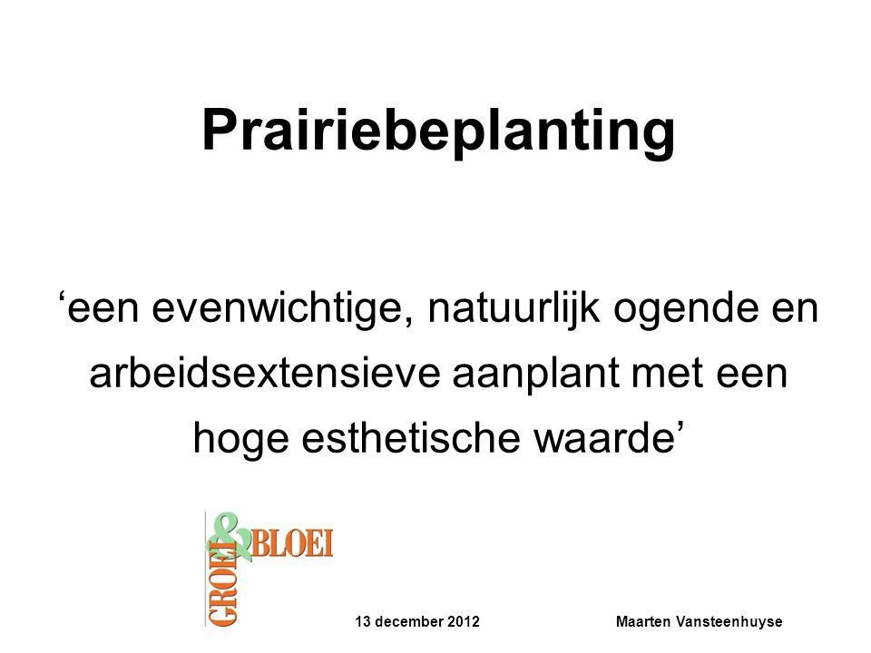 13 december 2012Maarten Vansteenhuyse Prairiebeplanting 'een evenwichtige, natuurlijk ogende en arbeidsextensieve aanplant met een hoge esthetische wa
