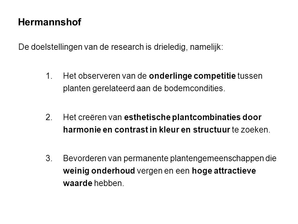 Hermannshof De doelstellingen van de research is drieledig, namelijk: 1.Het observeren van de onderlinge competitie tussen planten gerelateerd aan de