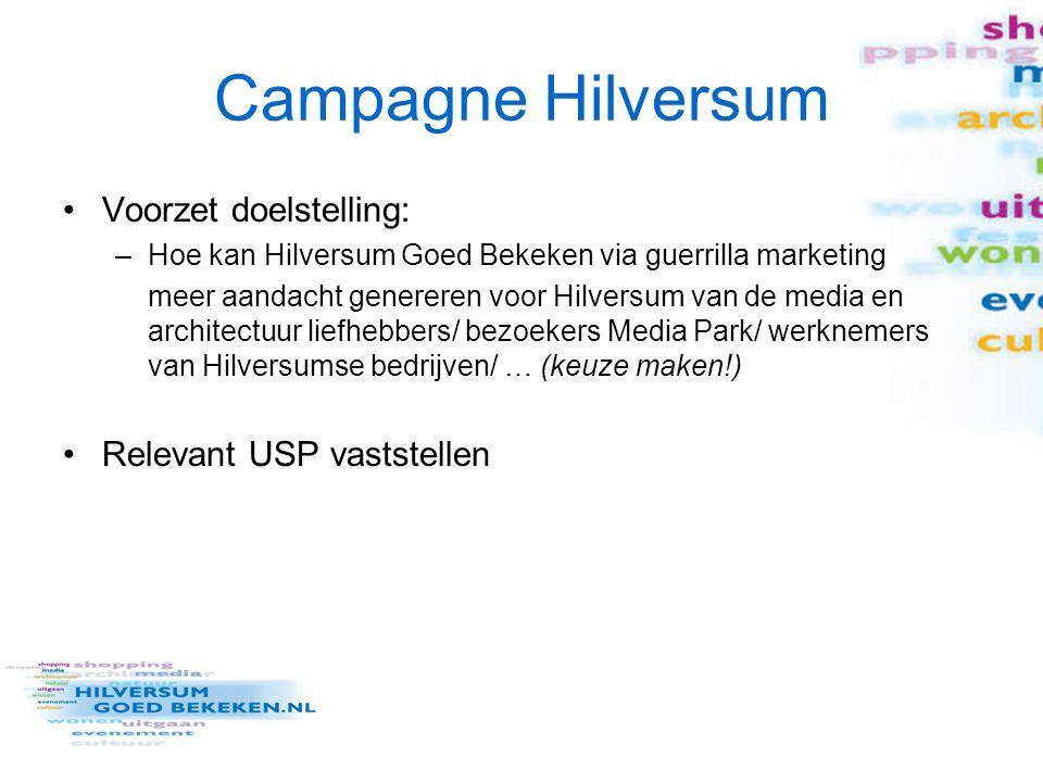 Campagne Hilversum Voorzet doelstelling: –Hoe kan Hilversum Goed Bekeken via guerrilla marketing meer aandacht genereren voor Hilversum van de media e