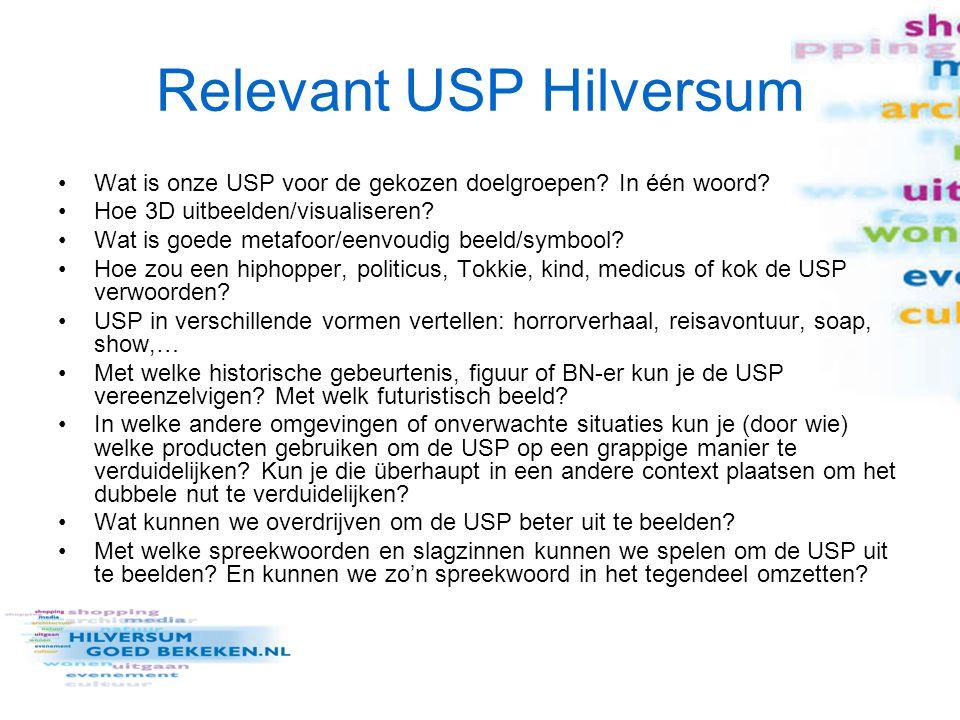 Relevant USP Hilversum Wat is onze USP voor de gekozen doelgroepen? In één woord? Hoe 3D uitbeelden/visualiseren? Wat is goede metafoor/eenvoudig beel