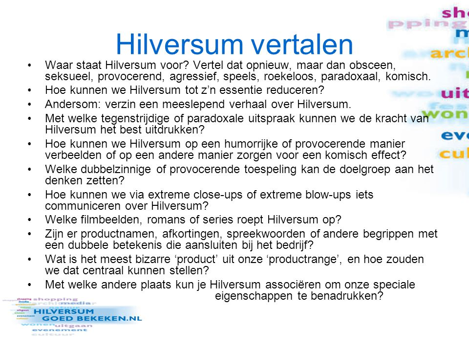 Hilversum vertalen Waar staat Hilversum voor? Vertel dat opnieuw, maar dan obsceen, seksueel, provocerend, agressief, speels, roekeloos, paradoxaal, k
