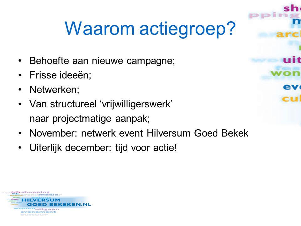 Waarom actiegroep? Behoefte aan nieuwe campagne; Frisse ideeën; Netwerken; Van structureel 'vrijwilligerswerk' naar projectmatige aanpak; November: ne