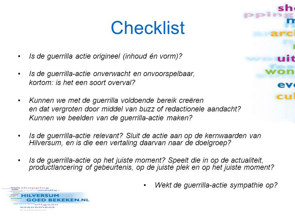 Checklist Is de guerrilla actie origineel (inhoud én vorm)? Is de guerrilla-actie onverwacht en onvoorspelbaar, kortom: is het een soort overval? Kunn