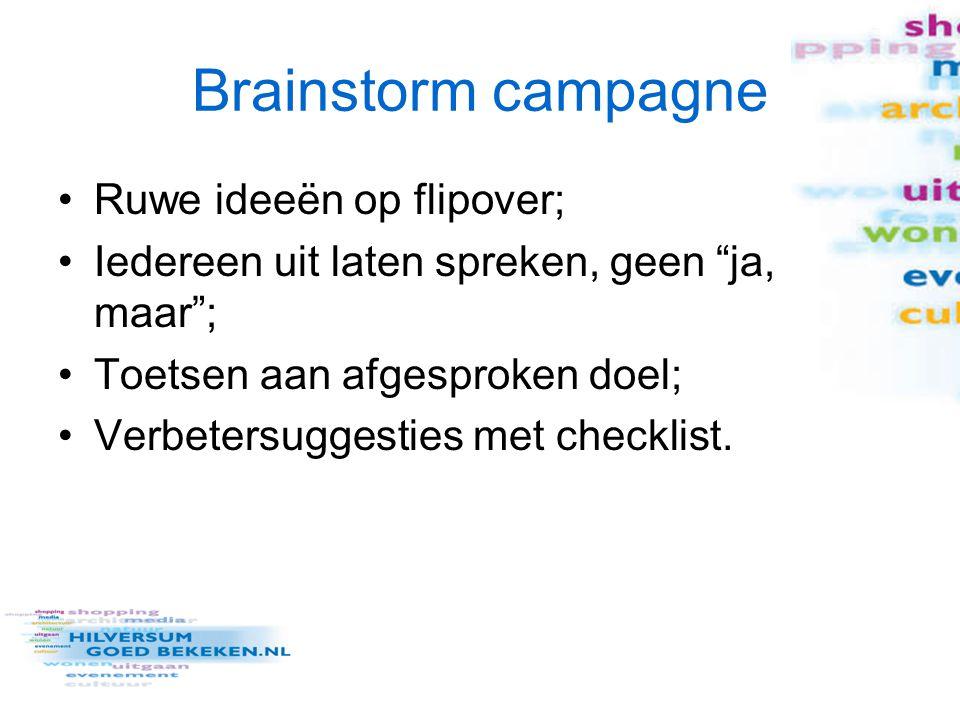 """Brainstorm campagne Ruwe ideeën op flipover; Iedereen uit laten spreken, geen """"ja, maar""""; Toetsen aan afgesproken doel; Verbetersuggesties met checkli"""