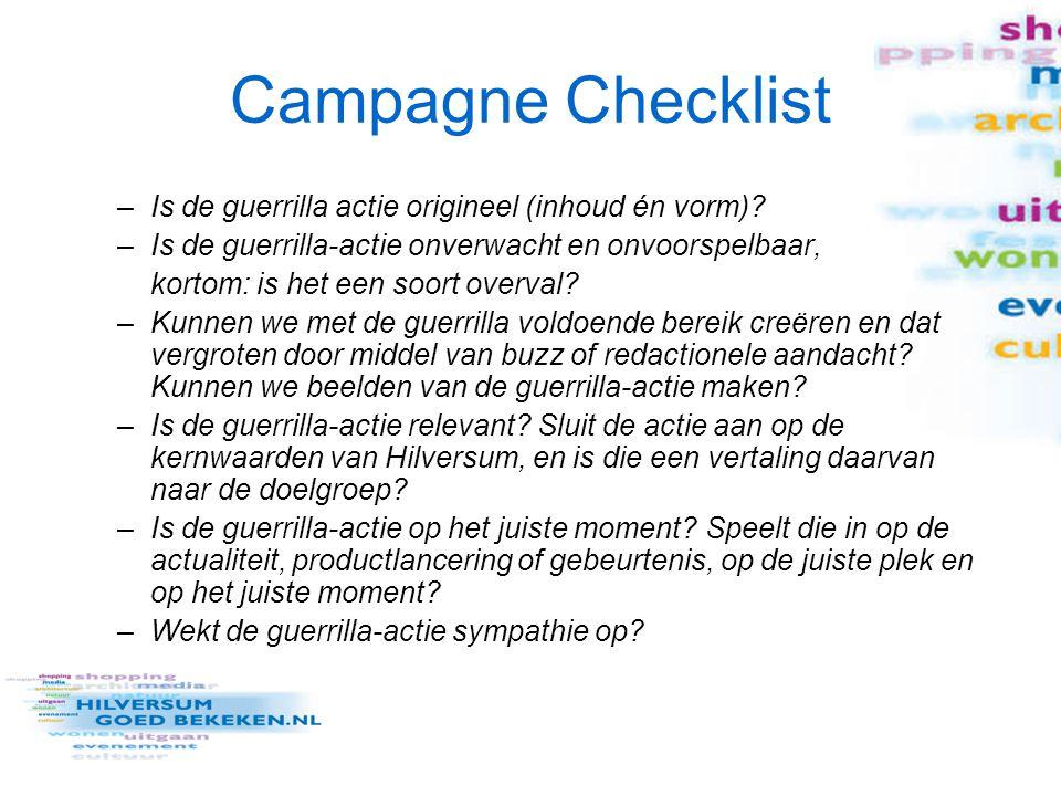 Campagne Checklist –Is de guerrilla actie origineel (inhoud én vorm)? –Is de guerrilla-actie onverwacht en onvoorspelbaar, kortom: is het een soort ov