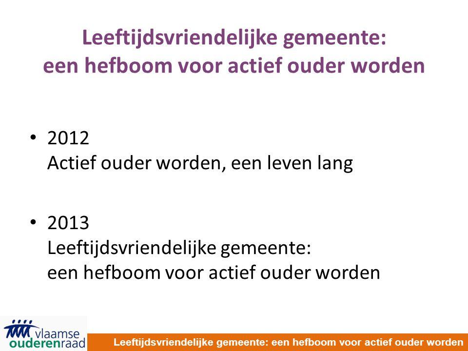 Leeftijdsvriendelijke gemeente: een hefboom voor actief ouder worden 2012 Actief ouder worden, een leven lang 2013 Leeftijdsvriendelijke gemeente: een