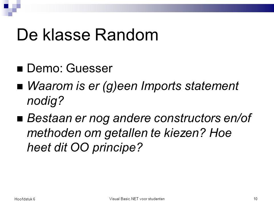 Hoofdstuk 6 Visual Basic.NET voor studenten10 De klasse Random Demo: Guesser Waarom is er (g)een Imports statement nodig? Bestaan er nog andere constr