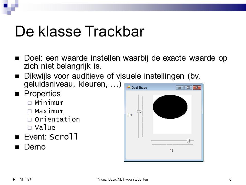 Hoofdstuk 6 Visual Basic.NET voor studenten6 De klasse Trackbar Doel: een waarde instellen waarbij de exacte waarde op zich niet belangrijk is. Dikwij