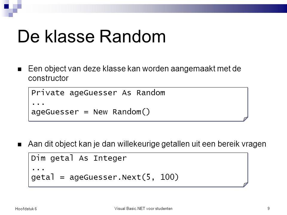 Hoofdstuk 6 Visual Basic.NET voor studenten9 De klasse Random Een object van deze klasse kan worden aangemaakt met de constructor Aan dit object kan j