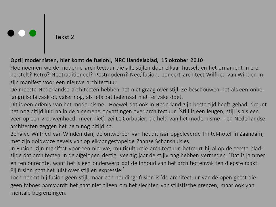 Tekst 2 Opzij modernisten, hier komt de fusion!, NRC Handelsblad, 15 oktober 2010 Hoe noemen we de moderne architectuur die alle stijlen door elkaar h