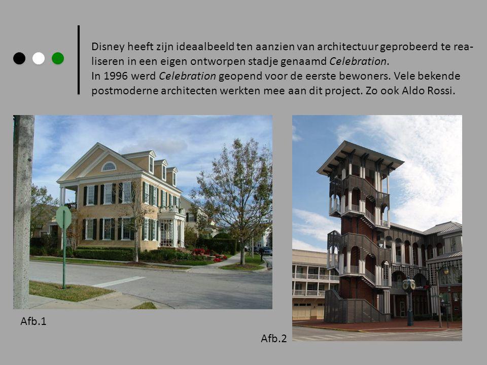 Disney heeft zijn ideaalbeeld ten aanzien van architectuur geprobeerd te rea- liseren in een eigen ontworpen stadje genaamd Celebration. In 1996 werd