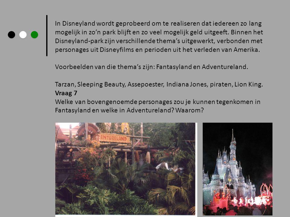 In Disneyland wordt geprobeerd om te realiseren dat iedereen zo lang mogelijk in zo'n park blijft en zo veel mogelijk geld uitgeeft. Binnen het Disney