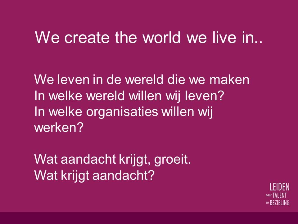 We create the world we live in..