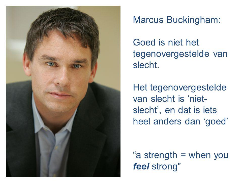 Marcus Buckingham: Goed is niet het tegenovergestelde van slecht.