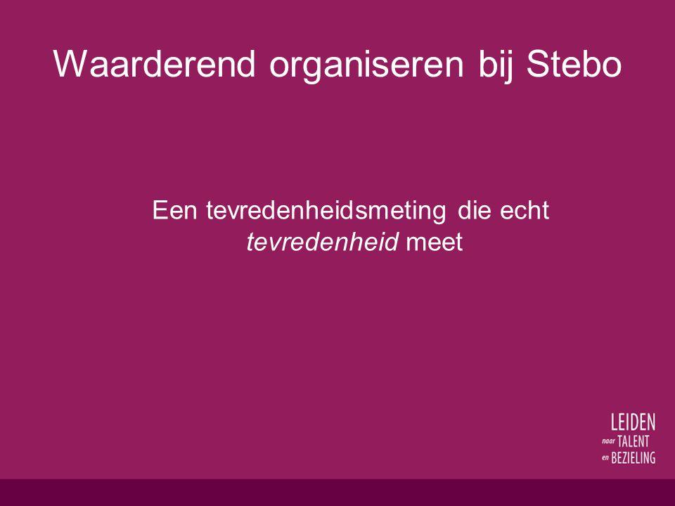 Waarderend organiseren bij Stebo Een tevredenheidsmeting die echt tevredenheid meet