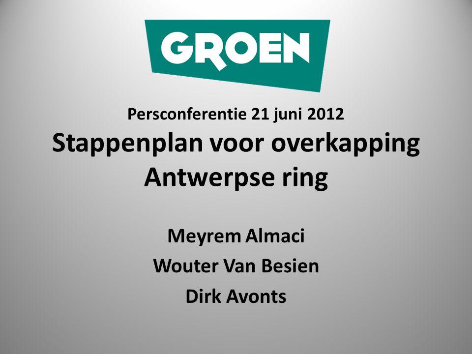Persconferentie 21 juni 2012 Stappenplan voor overkapping Antwerpse ring Meyrem Almaci Wouter Van Besien Dirk Avonts