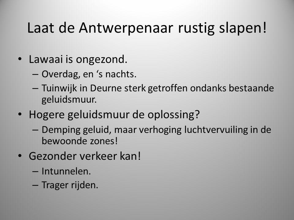 Laat de Antwerpenaar rustig slapen! Lawaai is ongezond. – Overdag, en 's nachts. – Tuinwijk in Deurne sterk getroffen ondanks bestaande geluidsmuur. H