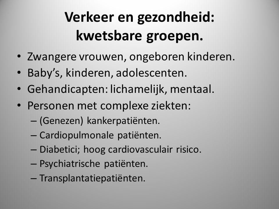 Verkeer en gezondheid: kwetsbare groepen. Zwangere vrouwen, ongeboren kinderen. Baby's, kinderen, adolescenten. Gehandicapten: lichamelijk, mentaal. P