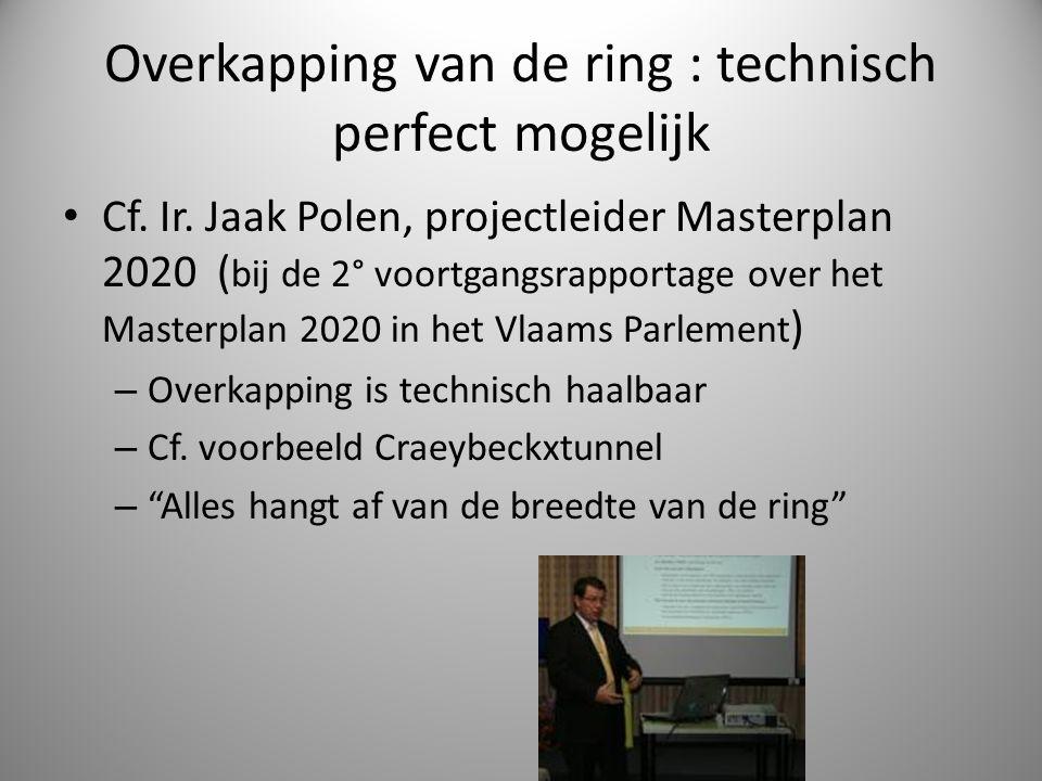 Overkapping van de ring : technisch perfect mogelijk Cf. Ir. Jaak Polen, projectleider Masterplan 2020 ( bij de 2° voortgangsrapportage over het Maste