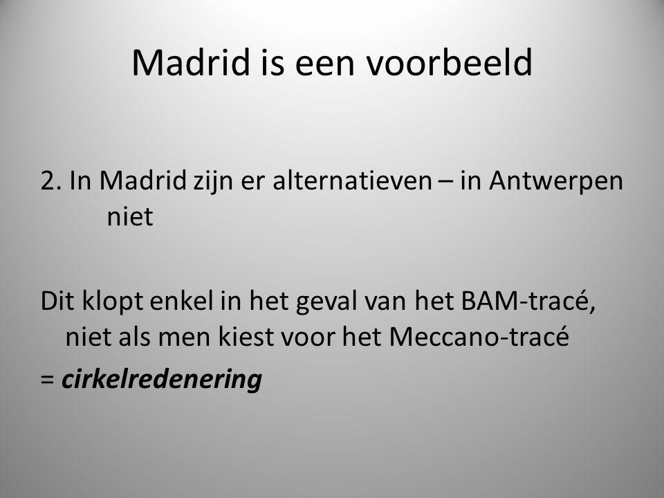 Madrid is een voorbeeld 2. In Madrid zijn er alternatieven – in Antwerpen niet Dit klopt enkel in het geval van het BAM-tracé, niet als men kiest voor
